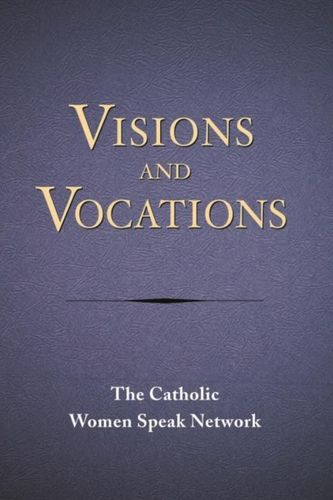 Visions and Vocations - The Catholic Women Speak Network
